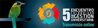 Por Streaming el 5 Encuentro Colombiano de Gestión Universitaria