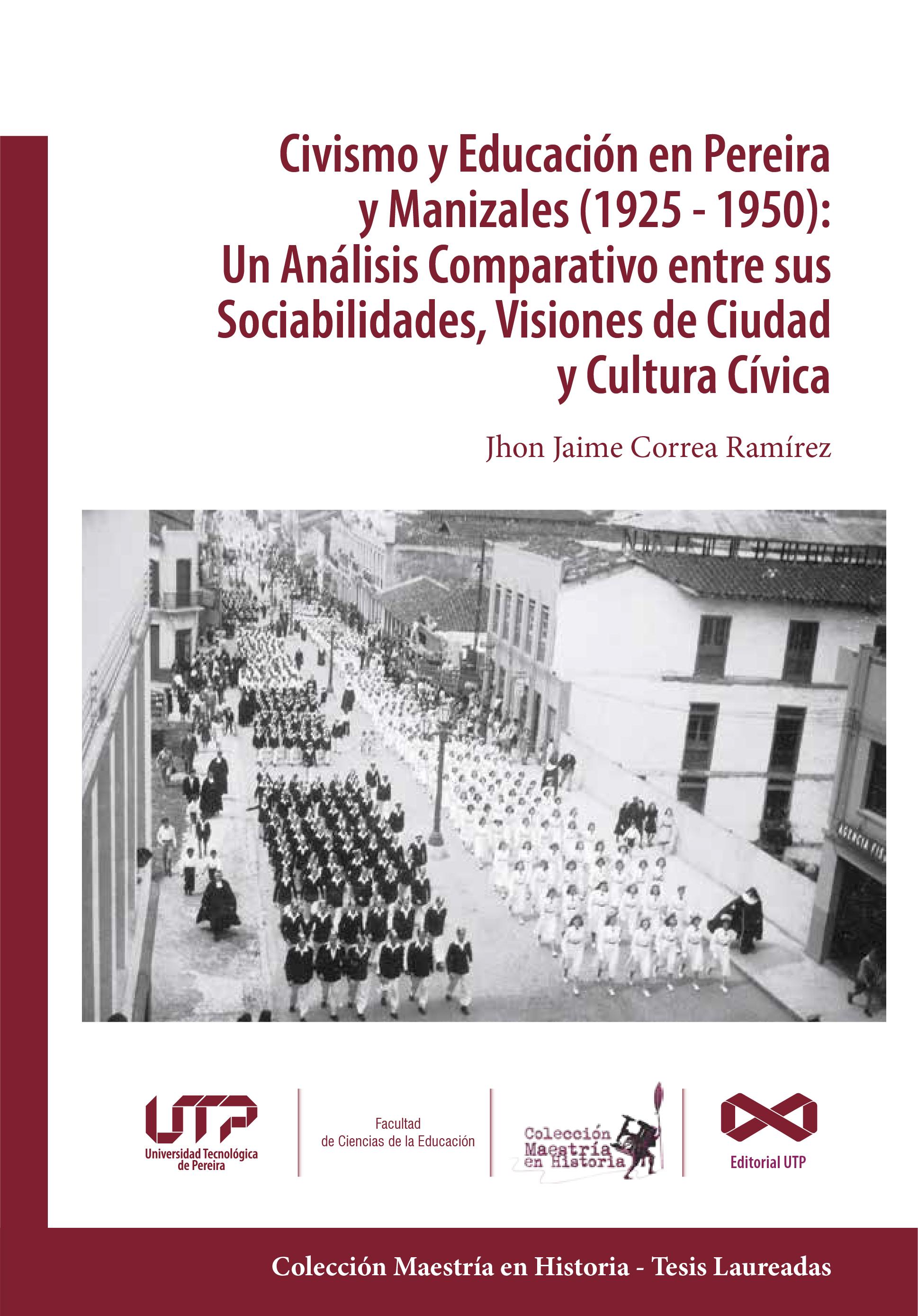 Civismo y educación en Pereira y Manizales (1925-1950): Un análisis comparativo entre sus sociabilidades, visiones de ciudad y cultura cívica