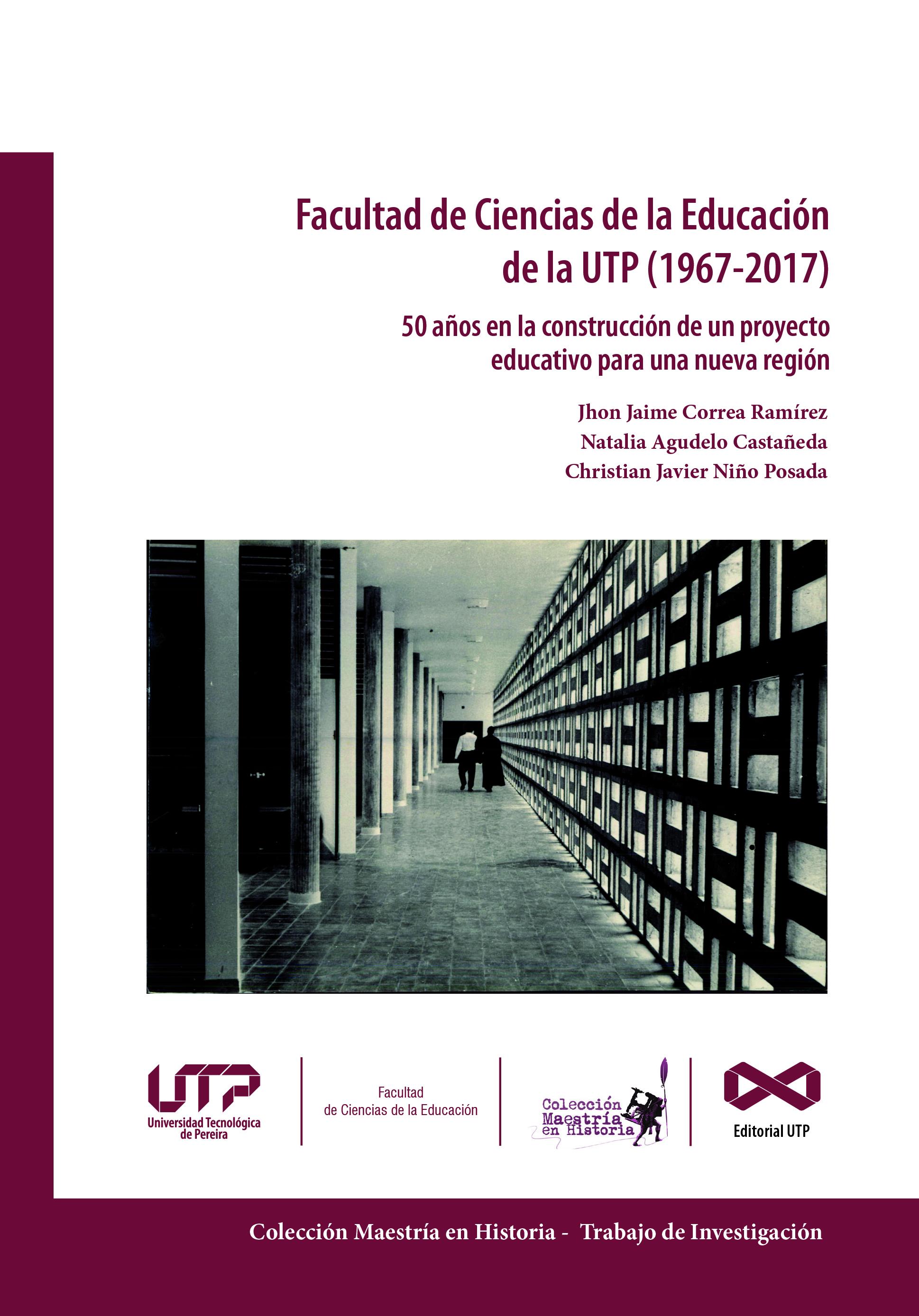 Facultad de Ciencias de la Educación de la UTP (1967-2017) : 50 años en la construcción de un proyecto educativo para una nueva región