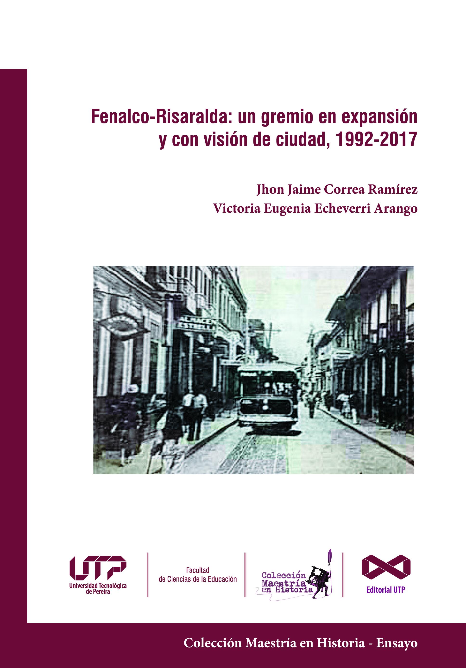 Fenalco Risaralda 1992 - 2017 : un gremio en expansión y con visión de ciudad. Comercio en Pereira y memoria de ciudad