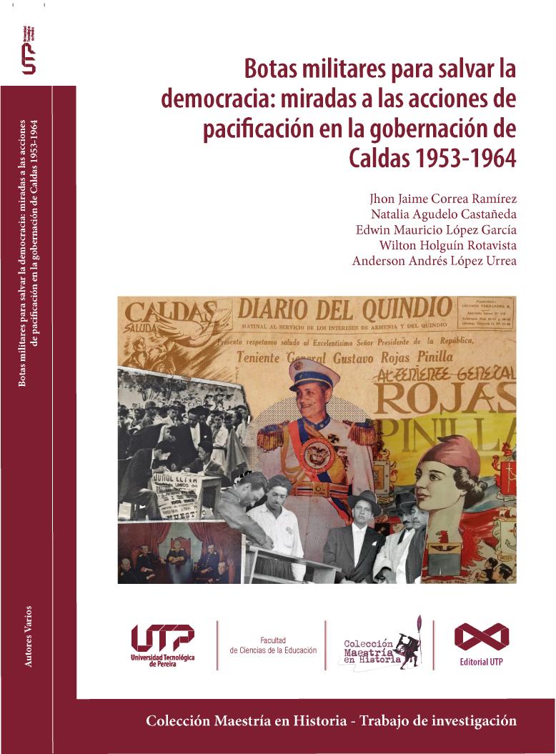 Botas militares para salvar la democracia : miradas a las acciones de pacificación en la gobernación de Caldas 1953 - 1964
