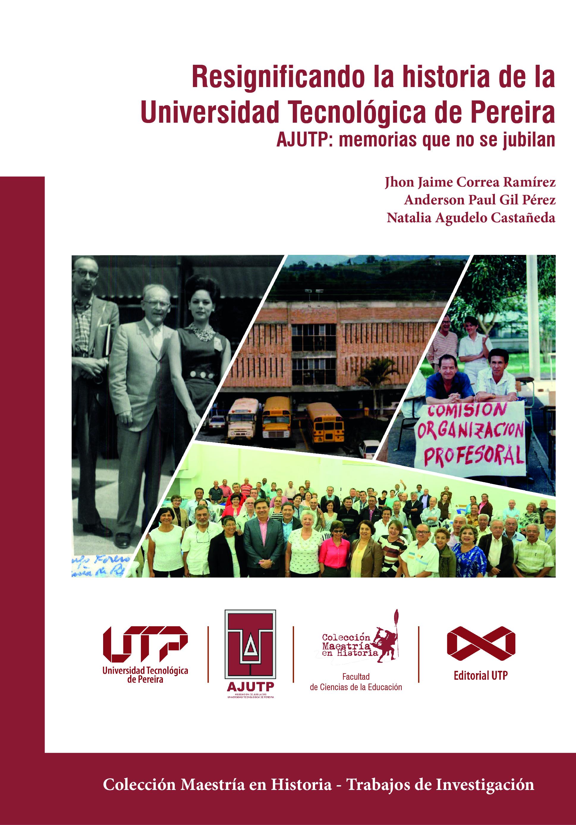 Resignificando la historia de la Universidad Tecnológica de Pereira. AJUTP : Memorias que no se jubilan